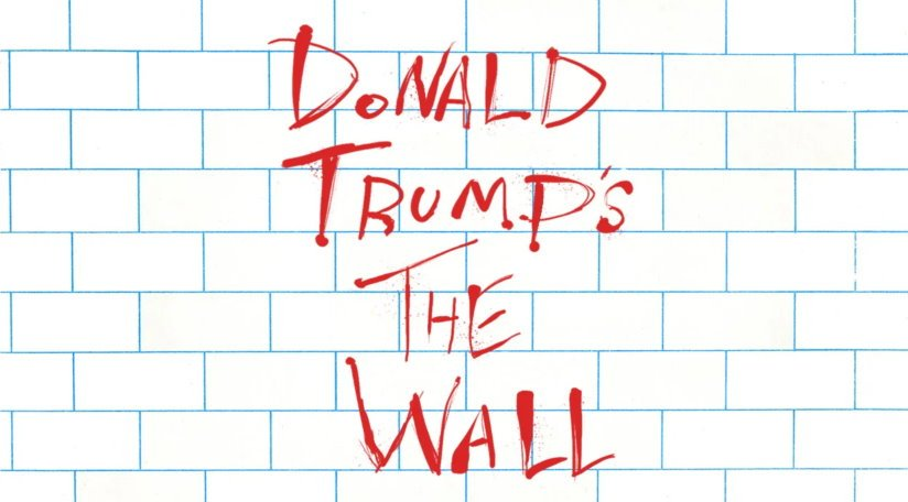 Donald Trump's The Wall splashed across Pink Floyd album cover.